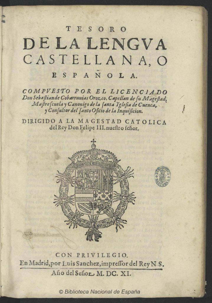 Uno de los diccionarios más antiguos llamado El Tesoro de la Lengua Castellana, de Covarrubias.